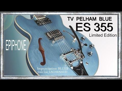 ES 355 EPIPHONE by GIBSON Pelham Blue 2013 Part 02 Impro BLUES Jean Luc LACHENAUD