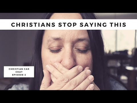 Christians stop saying this!