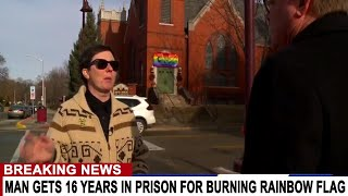 BREAKING: MAN GETS 16 YEARS IN PRISON FOR BURNING A RAINBOW FLAG