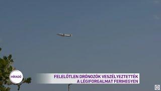 Felelőtlen drónozók veszélyeztették a légi forgalmat Ferihegyen