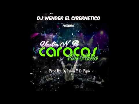 Caracas De Noche   Yustin NR Prod  By Dj pelon & Dj Pipo