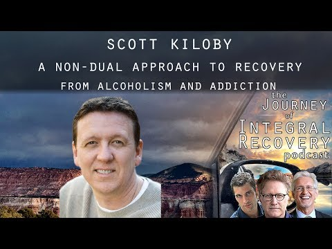Scott Kiloby: A Non-dual Approach to Recovery from Alcoholism and Addiction - Integral Recovery 45