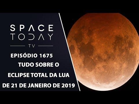 Tudo Sobre O Eclipse Total da Lua de 21 de Janeiro de 2019 - Space Today TV Ep.1675