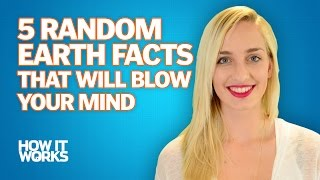 5 random earth facts that will blow your mind