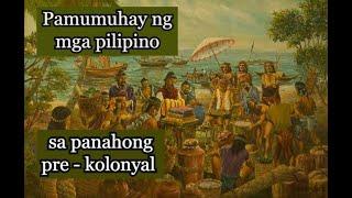 Ang pamumuhay ng mga Pilipino sa panahong ng pre - kolonyal