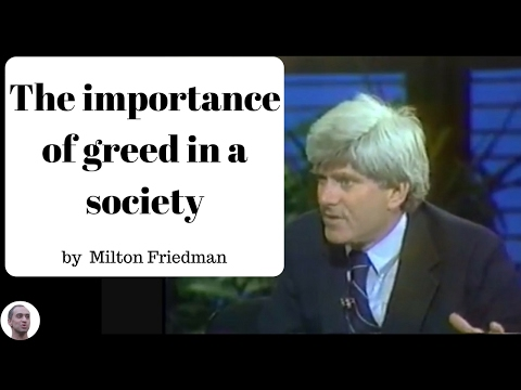 The importance of greed in a society - Milton Friedman