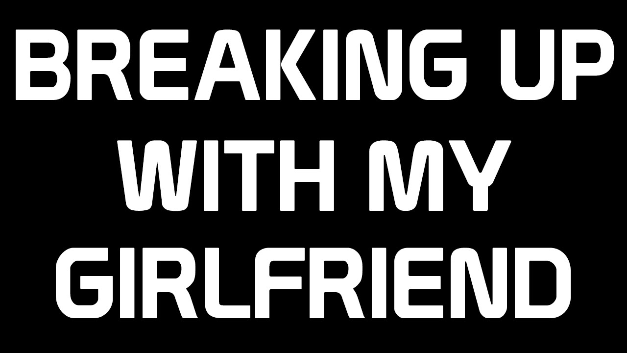 I Keep Breaking Up With My Girlfriend