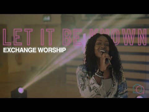 Let It Be Known || Exchange Worship