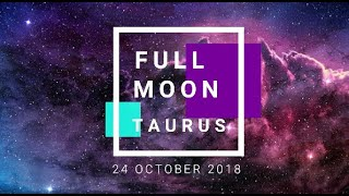 Full Moon TAURUS October 24 2018