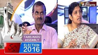 Tamil Nadu Eelection Day Debate (May 16,2016)   Puthiya Thalaimurai Tv