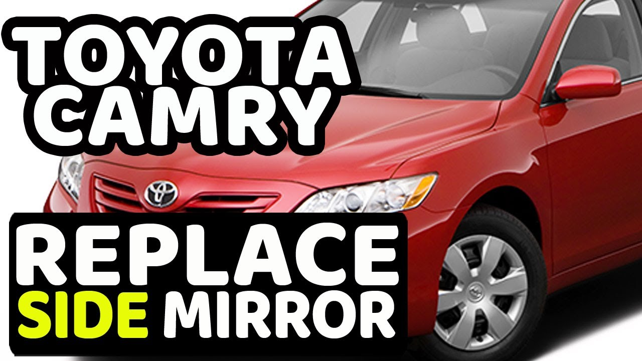How To Select And Replace Toyota Camry Side Mirror 2007 2017