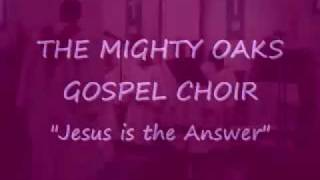 Jesus is the Answer Mighty Oaks Gospel Choir.wmv
