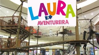 BRINCANDO NO ARVORISMO DO SHOPPING - LAURA AVENTUREIRA