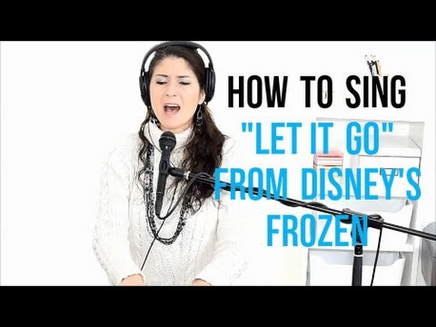 "How To Sing That Song: ""LET IT GO"" from Disney's FROZEN"