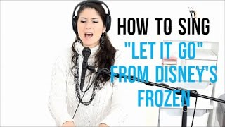 """How To Sing That Song: """"LET IT GO"""" from Disney's FROZEN"""