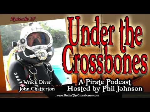 Shipwreck Diver John Chatterton on Under The Crossbones Pirate Podcast