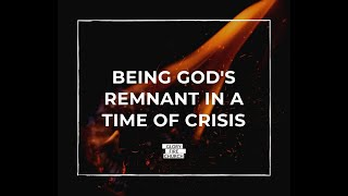 Being Gods Remnant in a time of Crisis