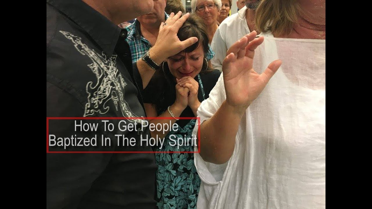 How To Get People Baptized In The Holy Spirit - YouTube