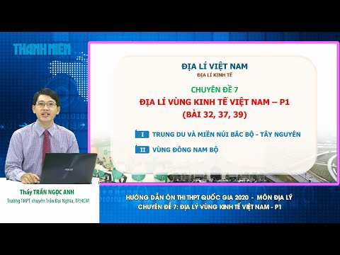 [ÔN THI THPT QUỐC GIA 2020] MÔN ĐỊA LÝ Chuyên đề 7: Địa lý vùng kinh tế Việt Nam - P1