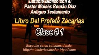 El Profeta Zacarías Clase 1, Varios Capítulo  - Pastor Moisés Román Díaz