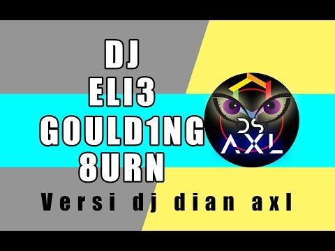 DJ ELI3 G0ULD1NG 8URN || DIAN AXL VERSION || DI JAMIN GELENG - GELENG