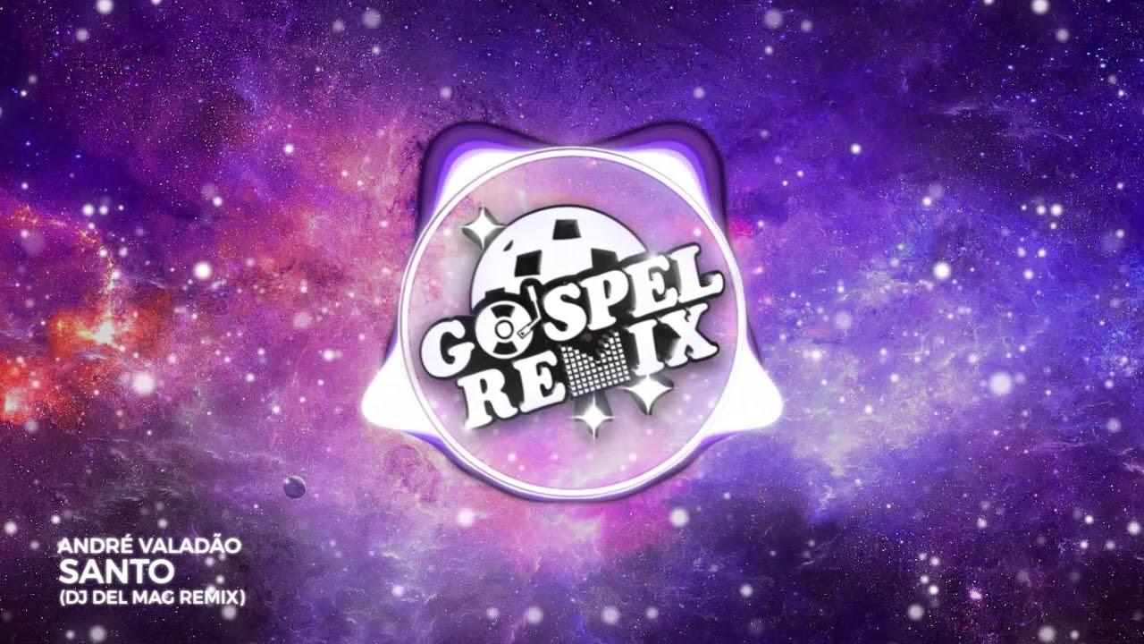 André Valadão - Santo (DJ Del Mag Remix) [Progressive House Gospel]