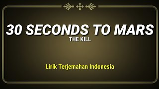 The Kill - 30 Seconds To Mars (Lirik Terjemahan Indonesia)