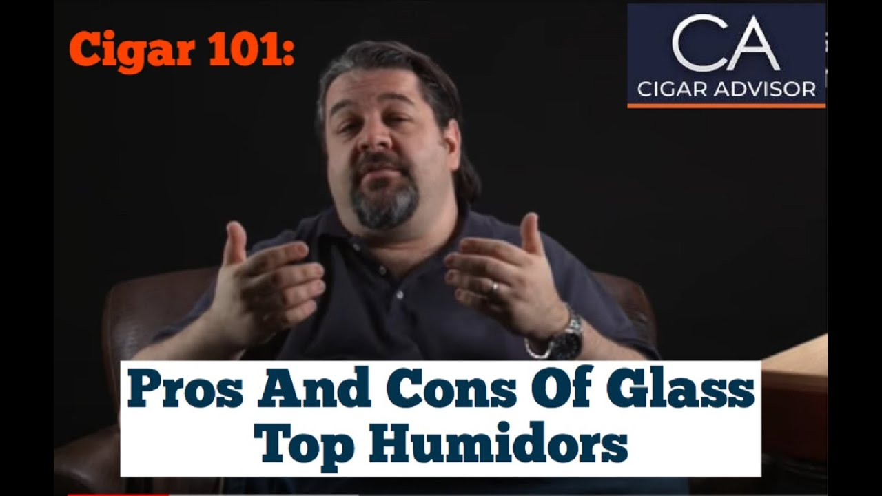 Pros and cons of glass top humidors cigar 101 youtube for Cons 101