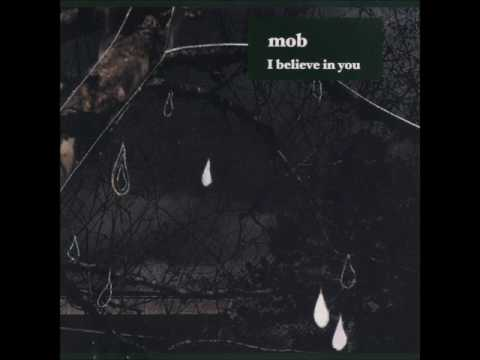 Mob - I Believe In You