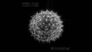 Marc Puig feat. Maria Collado - To Forget Me