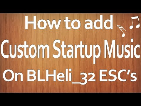How to upload custom polyphonic startup music to BLHeli_32 ESC's