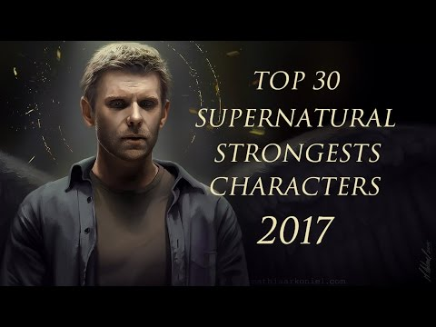 Top 30 Supernatural strongest characters 2017