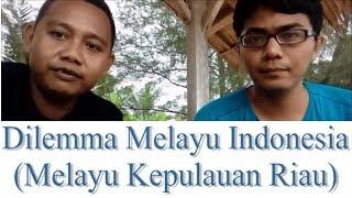 Dilemma Melayu Indonesia (Melayu Kepulauan Riau)