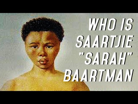 "Who is Saartjie ""Sarah"" Baartman ??"