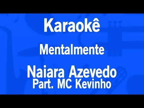 Karaokê Mentalmente - Naiara Azevedo Part. MC Kevinho