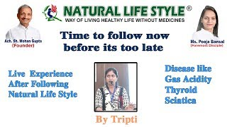 Live experience after following Natural Life Style Disease gas acidity thyroid sciatica by Tripti