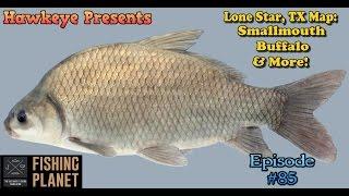 Fishing Planet - Ep. #85:  Lone Star, Texas Map: Smallmouth Buffalo & More!