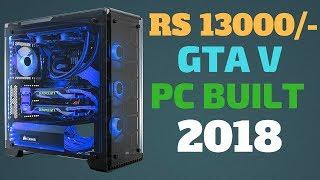 Rs 13000/- Gaming Pc Built For GTA 5 - 60 Fps 2018