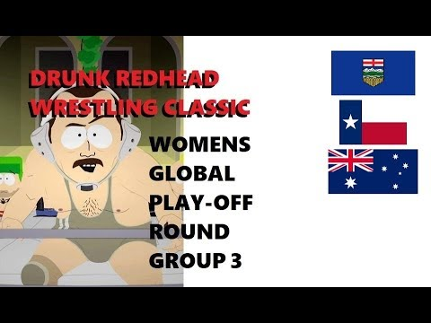Drunk Redhead Wrestling Classic: Womens Global Play-Off Round Group 3