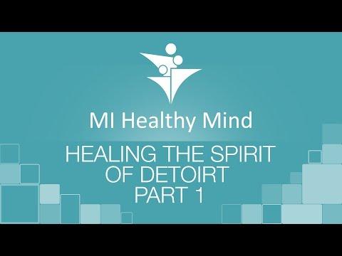 MI Healthy Mind - Healing the Spirit of Detroit Part 1