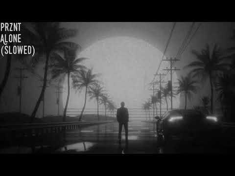 Prznt - ALONE (slowed)
