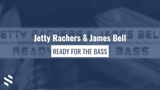 Jetty Rachers & James Bell - Ready For The Bass