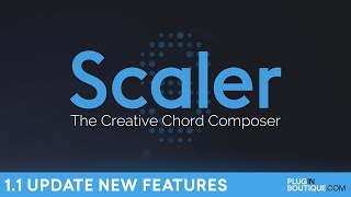 Plugin Boutique Scaler | 1.1 Update New Features | The Creative Chord Composer.