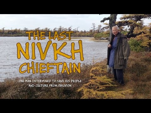 The Last Nivkh Chieftain. One man determined to save his people and culture from oblivion