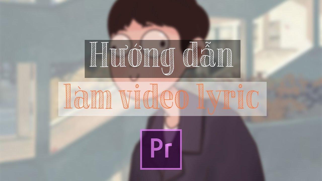 [Series Hướng Dẫn #1] Làm Video Lyric Bằng Adobe Premiere – Cơ bản