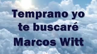 Temprano Yo Te Buscaré - Marcos Witt