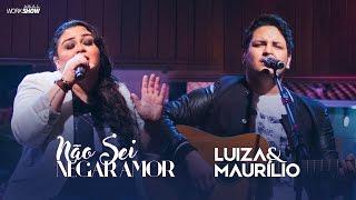 Luiza e Maurílio – Não sei negar amor - DVD Luiza e Maurílio Ao Vivo #LuizaeMaurilioAoVivo