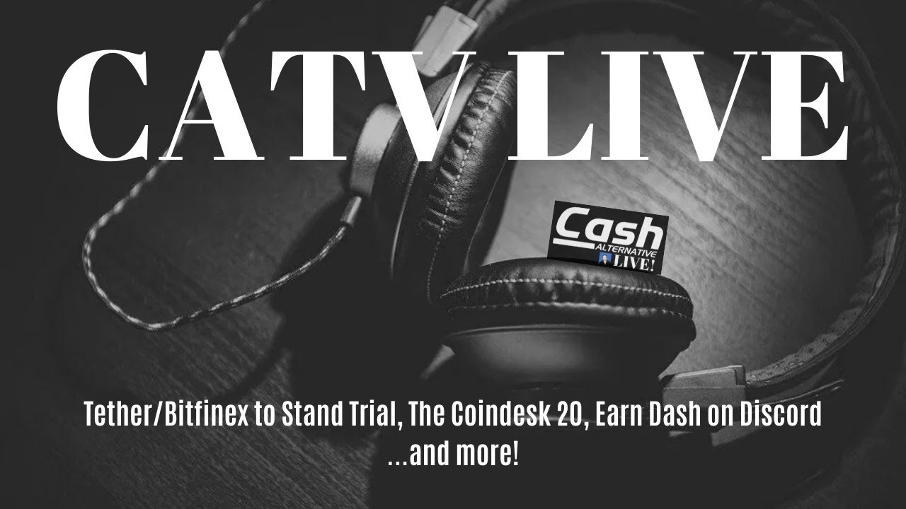 Bitfinex/Tether to Stand Trial, The Coindesk 20, Earn Dash on Discord...and more! | CATV LIVE