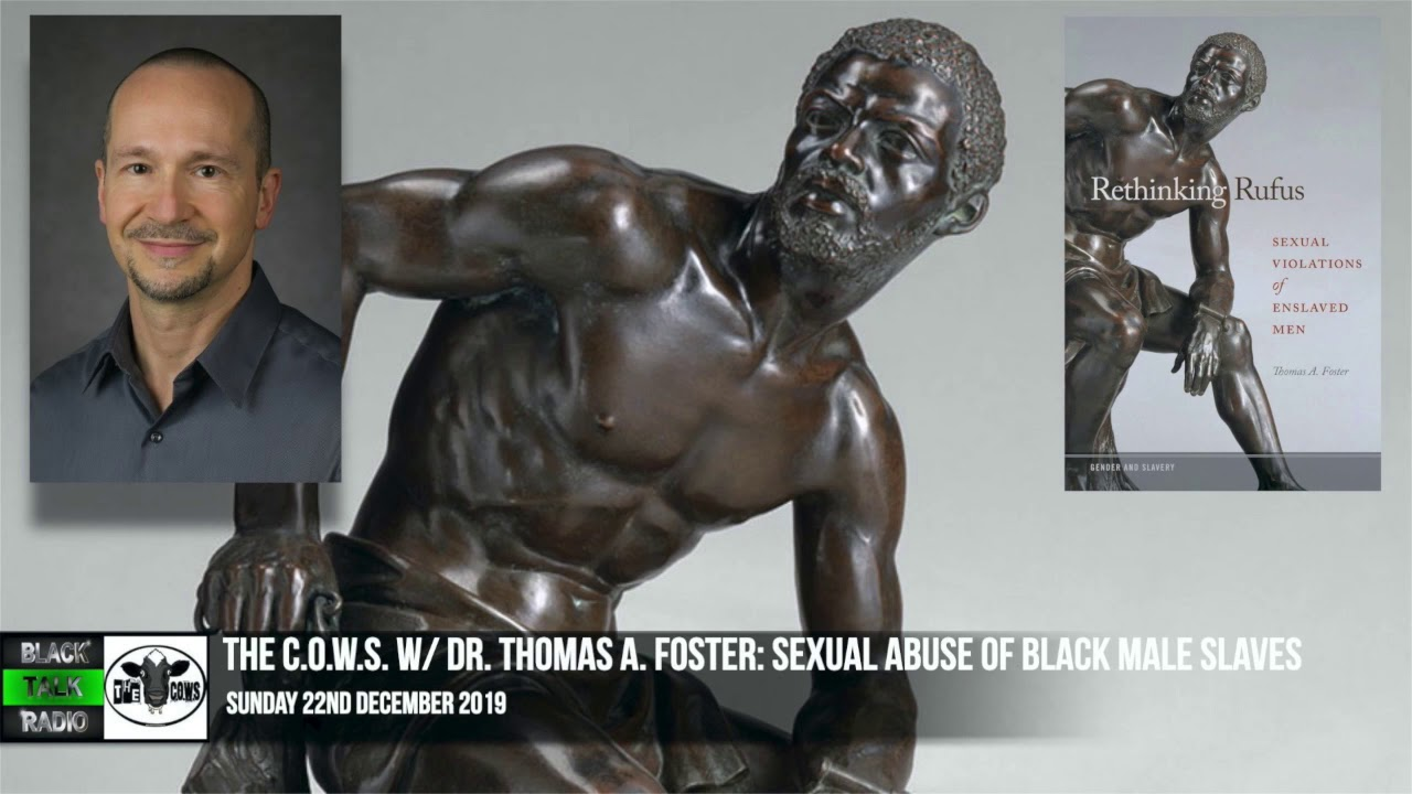 The C.O.W.S. w/ Dr. Thomas A. Foster: Sexual Abuse of Black Male Slaves