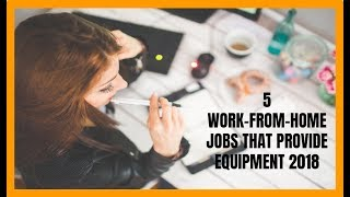 5 Work-From-Home Jobs That Provide Equipment 2018
